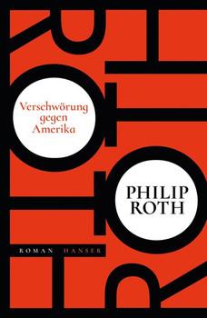 Verschwörung gegen Amerika. Roman - Philip Roth  [Gebundene Ausgabe]