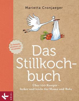 Das Stillkochbuch. Über 100 Rezepte - lecker und leicht für Mama und Baby - Marietta Cronjaeger  [Gebundene Ausgabe]