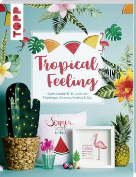Tropical Feeling. Gute-Laune-DIYs rund um Flamingo, Ananas, Kaktus & Co. Alle Vorlagen auch zum Download und Ausdrucken - Susanne Wicke  [Taschenbuch]