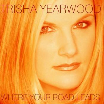Trisha Yearwood - Where Your Road Leads
