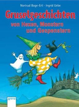 Gruselgeschichten. Von Hexen, Monstern und Gespenstern - Nortrud Boge-Erli