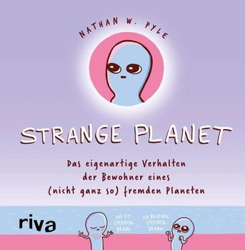 Strange Planet. Das eigenartige Verhalten der Bewohner eines (nicht ganz so) fremden Planeten - Nathan W. Pyle  [Gebundene Ausgabe]