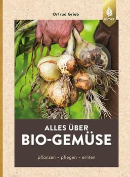 Alles über Bio-Gemüse. Pflanzen, pflegen, ernten - Ortrud Grieb  [Gebundene Ausgabe]