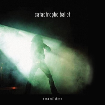 Catastrophe Ballet - Test of Time