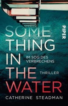 Something in the Water – Im Sog des Verbrechens. Thriller - Catherine Steadman  [Taschenbuch]
