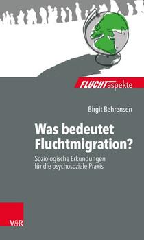 Fluchtaspekte. / Was bedeutet Fluchtmigration?. Soziologische Erkundungen für die psychosoziale Praxis - Birgit Behrensen  [Taschenbuch]