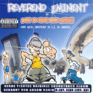 Reverend Eminent - Born to Kick Derbe Stylz!!