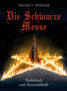 Die Schwarze Messe: Teufelskult und Hexensabbath - Helmuth Werner