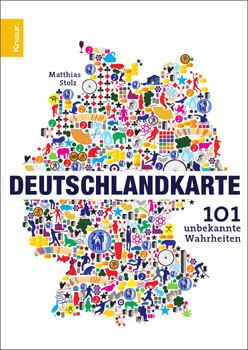 Deutschlandkarte: 101 unbekannte Wahrheiten - Matthias Stolz