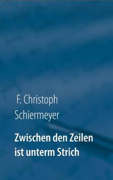 Zwischen den Zeilen ist unterm Strich. Aphorismen - F. Christoph Schiermeyer  [Taschenbuch]