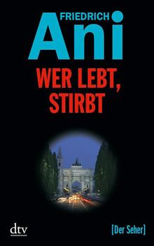 Wer lebt, stirbt: Kriminalroman: Der Seher - Friedrich Ani