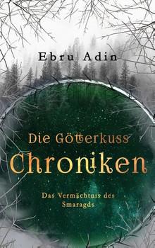 Die Götterkuss Chroniken. Das Vermächtnis des Smaragds - Ebru Adin  [Taschenbuch]