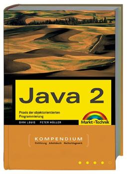 Java 2. Kompendium. Praxis der objektorientierten Programmierung. - Dirk Louis
