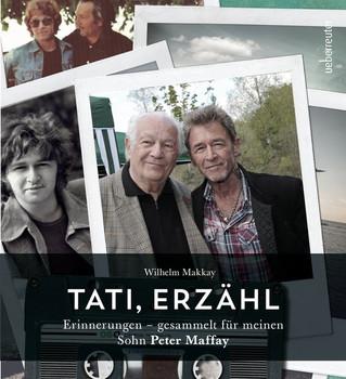 Tati, erzähl. Erinnerungen - gesammelt für meinen Sohn Peter Maffay - Wilhelm Makkay  [Gebundene Ausgabe]