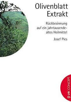 Olivenblatt-Extrakt. Rückbesinnung auf ein jahrtausendealtes Heilmittel - Josef Pies