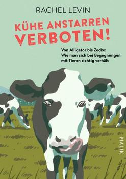 Kühe anstarren verboten!. Von Alligator bis Zecke: Wie man sich bei Begegnungen mit Tieren richtig verhält - Rachel Levin  [Gebundene Ausgabe]