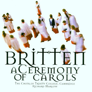The Choir of Trinity College - Britten: A Ceremony of Carols