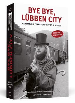 Bye bye, Lübben City. Bluesfreaks, Tramps und Hippies in der DDR [Taschenbuch]