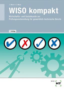 WISO kompakt. Wirtschafts- und Sozialkunde zur Prüfungsvorbereitung für gewerblich-technische Berufe - Christine Moos  [Taschenbuch]