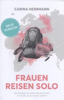 Frauen Reisen Solo 2.0: Der Ratgeber für alleinreisende Frauen - und alle, die es werden wollen - Carina Herrmann [Taschenbuch]