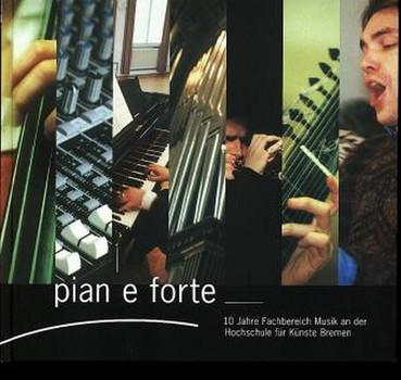 pian e forte. 10 Jahre Fachbereich Musik an der Hochschule für Künste in Bremen - Kurt Seibert  [Gebundene Ausgabe]