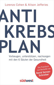 Der Antikrebs-Plan. Vorbeugen, unterstützen, nachsorgen mit den 6 Säulen der Gesundheit - Das Praxisbuch zum Bestseller von David Servan-Schreiber - Alison Jefferies  [Taschenbuch]