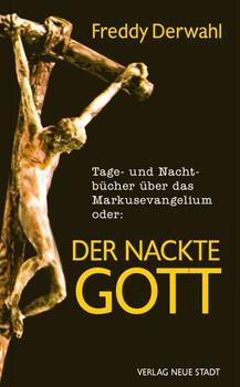 Tage- und Nachtbücher über das Markusevangelium oder:. Der nackte Gott - Freddy Derwahl  [Gebundene Ausgabe]