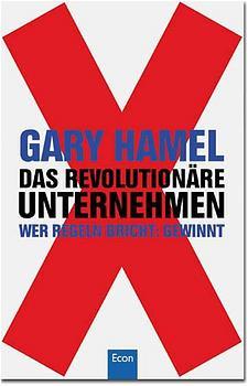 Das revolutionäre Unternehmen. Wer Regeln bricht: gewinnt. - Gary Hamel