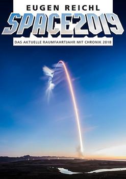 SPACE 2019. Das aktuelle Raumfahrtjahr mit Chronik 2018 - Reichl Eugen  [Taschenbuch]