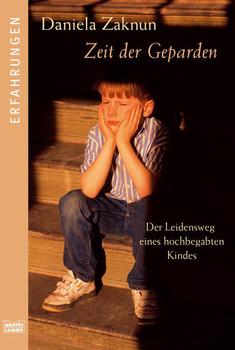 Zeit der Geparden: Der Leidensweg eines hochbegabten Kindes - Daniela Zaknun