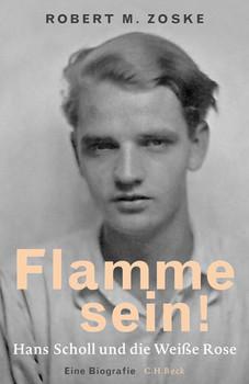 Flamme sein!. Hans Scholl und die Weiße Rose - Robert M. Zoske  [Gebundene Ausgabe]