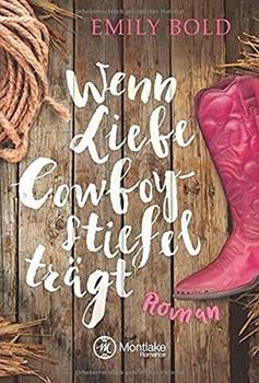 Wenn Liebe Cowboystiefel trägt - Emily Bold  [Taschenbuch]