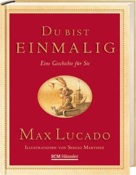 Du bist einmalig. Geschenkedition: Eine Geschichte für Sie - Max Lucado