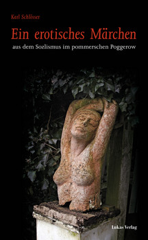 Ein erotisches Märchen: aus dem Sozialismus im pommerschen Poggerow - Schlösser, Karl