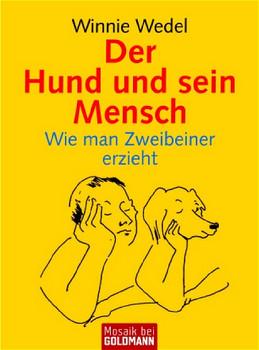 Der Hund und sein Mensch: Wie man Zweibeiner erzieht - Winnie Wedel