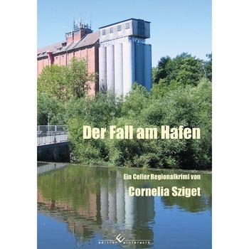 Der Fall am Hafen. Ein Celler Regionalkrimi - Cornelia Sziget  [Taschenbuch]