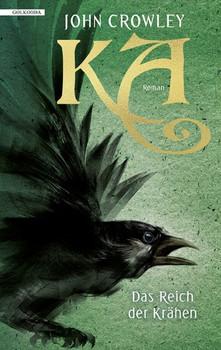 KA – Das Reich der Krähen - John Crowley  [Gebundene Ausgabe]
