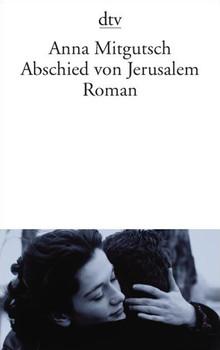 Abschied von Jerusalem: Roman - Anna Mitgutsch
