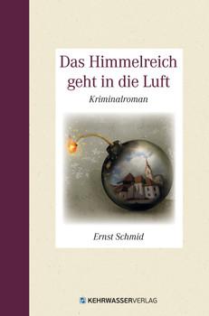 Das Himmelreich geht in die Luft - Schmid, Ernst
