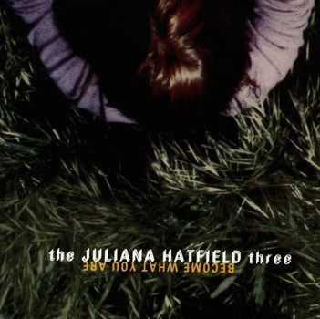 Juliana Three,the Hatfield - Become What You Are