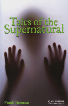 Tales of the Supernatural: Ghost stories. Level 3, 1.300 Wörter - Frank Brennan