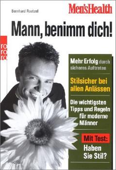 Mens Health: Mann benimm dich! - Bernhard Roetzel