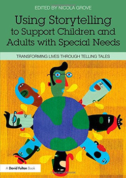 Using Storytelling to Support Children and Adults with Special Needs: Transforming Lives Through Telling Tales
