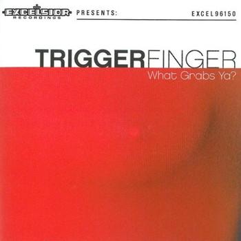 Triggerfinger - What Grabs Ya