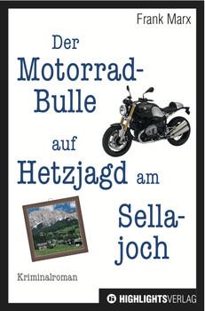 Der Motorradbulle auf Hetzjagd am Sellajoch: Motorrad-Krimi - Marx, Frank