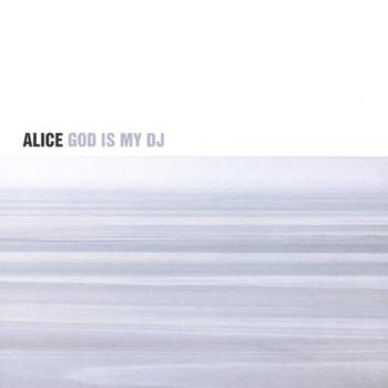 Alice - God Is My DJ