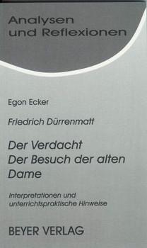 Analysen und Reflexionen, Bd.16, Friedrich Dürrenmatt 'Der Verdacht', 'Der Besuch der alten Dame': Interpretationen und unterrichtspraktische Hinweise - Friedrich Dürrenmatt