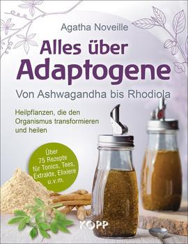 Alles über Adaptogene. Von Ashwagandha bis Rhodiola – Heilpflanzen, die den Organismus transformieren und heilen - Agatha Noveille  [Gebundene Ausgabe]
