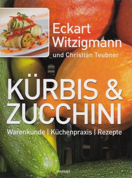 Kürbis & Zucchini: Warenkunde, Küchenpraxis, Rezepte - Eckart Witzigmann & Christian Teubner [Gebundene Ausgabe, Weltbild]