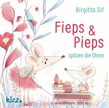Fieps und Pieps spitzen die Ohren - Birgitta Sif  [Gebundene Ausgabe]